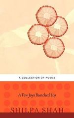 A Few Joys Bunched Up - Shilpa Shah