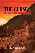 The Curse of the Western Kingdom - Angie Korchevskaya