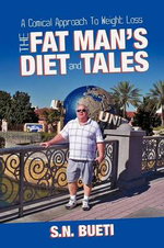 The Fat Man's Diet & Tales : A Comical Approach to Weight Loss - S. N. Bueti