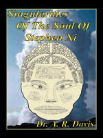 Singularities Of The Soul Of Stephen Xi - Dr. A. R. Davis