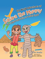 The World Adventures of Sahara the Mummy : The magical exploration of Ancient Egypt - D B Shultz