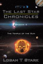 The Last Star Chronicles : The Temple of the Sun - Logan T Stark