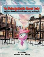 The Unforgettable Snow Lady : And Other Memorable Short Stories, Songs and Rhymes - Liz Ansell