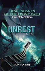 Descendants of the Ebony Path : A tale of the 12 Risen, Book One UNREST - Tony Curtis