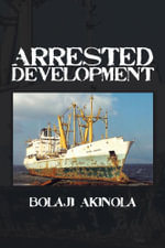 ARRESTED DEVELOPMENT : A journalist's account of how the growth of Nigeria's shipping sector is impaired by politics and inconsistent policies - Bolaji Akinola