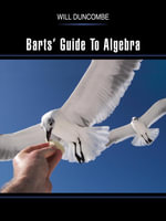 Barts' Guide To Algebra - Will Duncombe