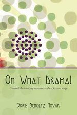 Oh What Drama! : Turn-Of-The-Century Women on the German Stage - Sigrid Scholtz Novak