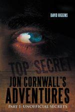Jon Cornwall's Adventures : Part 1: UNOFFICIAL SECRETS - DAVID HIGGINS