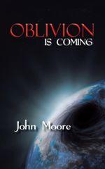OBLIVION IS COMING - John Moore