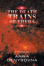 The Death Trains of Thera - ANNA DENYSOVNA