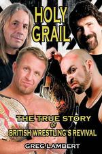 Holy Grail : The True Story of British Wrestling's Revival - Greg Lambert