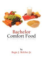 Bachelor Comfort Food - Regis J. Belcher Jr.