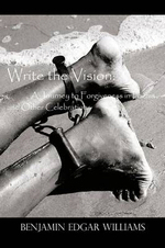 Write the Vision : A Journey to Forgiveness in Poems and Other Celebrations - Benjamin Edgar Williams