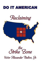 Reclaiming the Strike Zone : Do It American - Victor Alexander Baltov Jr