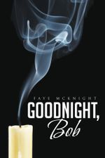Goodnight, Bob - Faye McKnight