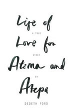 Life of Love for Atema and Atepa - Dedeth Ford