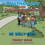 Jonathan Ray and His Superhero Pack : Be Bully-Free - Franny Vergo