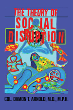 The Theory of Social Disruption - COL. Damon T. Arnold M.D. M.P.H.