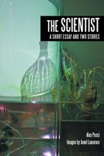 THE SCIENTIST : A Short Essay and Two Stories - Alex Pucci