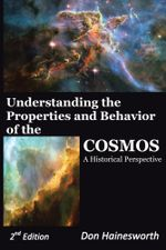 Understanding the Properties and Behavior of the COSMOS : A Historical Perspective 2nd Edition - Don Hainesworth