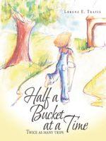 Half a Bucket at a Time : Twice as many trips - Lorenz E Travis