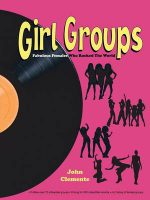 Girl Groups : Fabulous Females Who Rocked the World - John Clemente