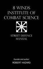 8 Winds Institute of Combat Science : Street Defence Manual - Robert Hazard