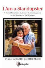 I am a Standupster : A Second-Generation Holocaust Survivor's Account by the Daughter of David Zauder - Karen Zauder Brass