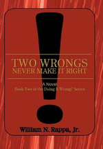 Two Wrongs Never Make It Right! : A Novel Book Two of the Doing It Wrong? Series - William N. Rappa Jr