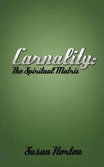 Carnality : The Spiritual Matrix - Susan Horton