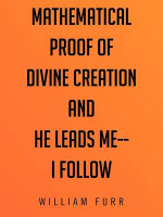 Mathematical Proof of Divine Creation and He Leads Me-I Follow - William Furr