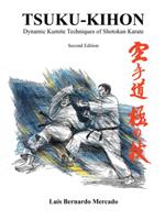 Tsuku Kihon : Advanced Fighting Techniques of Shotokan Karate - Luis Bernardo Mercado