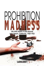 Prohibition Madness : Life and Death in and Around Long Beach, California, 1920-1933 - Claudine Burnett