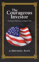 THE COURAGEOUS INVESTOR : Investing for Bulls, Bears and Regular Folks - Michael Ross