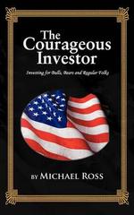 The Courageous Investor : Investing for Bulls, Bears and Regular Folks - Michael Ross