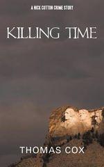 Killing Time : A Nick Cotton Crime Story - Thomas Cox