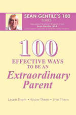 100 Effective Ways to Be an Extraordinary Parent - Sean Gentile M. B. a.