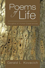 Poems of Life : Thoughts of Human Experiences - Gerald L. Kovacich
