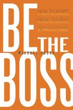 Be The Boss : How to start a new business, How to buy an existing business, How to purchase a franchise! - Michael Busch