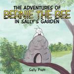 The Adventures of Bernie the Bee in Sally's Garden - Sally Pratt