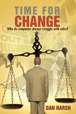 Time For Change : Why do companies always struggle with sales? - Dan Harsh