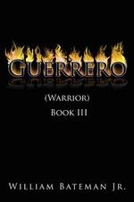 Guerrero : (Warrior) Book III - William, Jr. Bateman