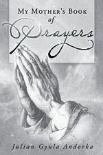 My Mother's Book of Prayers - Julian Gyula Andorka