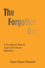 The Forgotten Ones : A Sociological Study of Anglo and Chicano Retardates - Anne-Marie Henshel