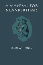 A Manual for Neanderthals - H. Mewhinney