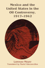 Mexico and the United States in the Oil Controversy, 1917-1942 - Lorenzo Meyer