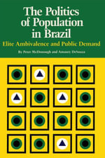 The Politics of Population in Brazil : Elite Ambivalence and Public Demand - Peter McDonough