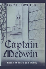 Captain Medwin : Friend of Byron and Shelley - Ernest J. Lovell