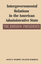 Intergovernmental Relations in the American Administrative State : The Johnson Presidency - David M. Welborn