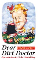 Dear Dirt Doctor : Questions Answered the Natural Way - Howard Garrett